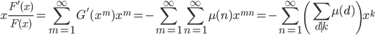 \displaystyle x\frac{F'(x)}{F(x)} = \sum_{m=1}^{\infty}G'(x^m)x^m = -\sum_{m=1}^{\infty}\sum_{n=1}^{\infty}\mu (n)x^{mn} = -\sum_{n=1}^{\infty}\left( \sum_{d \mid k}\mu (d) \right) x^k