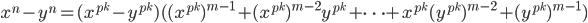 \displaystyle x^n-y^n=(x^{p^k}-y^{p^k})((x^{p^k})^{m-1}+(x^{p^k})^{m-2}y^{p^k}+\cdots +x^{p^k}(y^{p^k})^{m-2}+(y^{p^k})^{m-1})