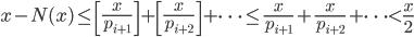 \displaystyle x-N(x) \leq \left[ \frac{x}{p_{i+1}} \right] + \left[ \frac{x}{p_{i+2}}\right] + \cdots \leq \frac{x}{p_{i+1}}+\frac{x}{p_{i+2}}+\cdots < \frac{x}{2}