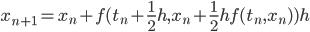 \displaystyle x_{n+1} = x_{n} + f(t_n+\frac12 h,x_n + \frac12 h f(t_n,x_n))h