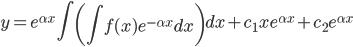 \displaystyle y = e^{\alpha x} \int \left( \int f(x) e^{-\alpha x} dx \right) dx + c_1 x e^{\alpha x} + c_2 e^{\alpha x}