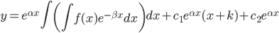 \displaystyle y = e^{\alpha x} \int \left( \int f(x) e^{-\beta x} dx \right) dx + c_1 e^{\alpha x} (x + k) + c_2 e^{\alpha x}