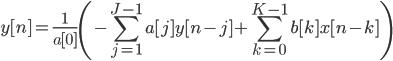 \displaystyle y[n] = \frac{1}{a[0]} \left( -\sum_{j=1}^{J-1} a[j]y[n-j] +\sum_{k=0}^{K-1} b[k]x[n-k] \right)