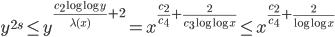 \displaystyle y^{2s} \leq y^{\frac{c_2\log \log y}{\lambda (x)}+2}=x^{\frac{c_2}{c_4}+\frac{2}{c_3\log \log x}} \leq x^{\frac{c_2}{c_4}+\frac{2}{\log \log x}}