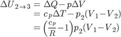 \displaystyle\begin{align} \Delta U_{2\to 3}&=\Delta Q-p\Delta V\\ &=c_p\Delta T-p_2(V_1-V_2)\\ &=\left(\frac{c_p}{R}-1\right)p_2(V_1-V_2) \end{align}