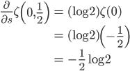 \displaystyle\begin{eqnarray}\frac{\partial}{\partial s}\zeta\left(0,\frac{1}{2}\right)&=&(\log 2)\zeta(0)\\&=&(\log 2)\left(-\frac{1}{2}\right)\\&=&-\frac{1}{2}\log 2\end{eqnarray}