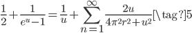 \displaystyle\begin{eqnarray}\frac{1}{2}+\frac{1}{e^u-1}=\frac{1}{u}+\sum_{n=1}^{\infty} \frac{2u}{4\pi^2r^2+u^2} \tag{5}\end{eqnarray}