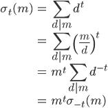 \displaystyle\begin{eqnarray}\sigma_t(m)&=&\sum_{d|m}^{} d^t\\&=&\sum_{d|m}^{} \left(\frac{m}{d}\right)^t\\&=&m^t\sum_{d|m}^{} d^{-t}\\&=&m^t\sigma_{-t}(m)\end{eqnarray}