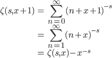 \displaystyle\begin{eqnarray}\zeta(s,x+1)&=&\sum_{n=0}^{\infty} (n+x+1)^{-s}\\&=&\sum_{n=1}^{\infty} (n+x)^{-s}\\&=&\zeta(s,x)-x^{-s}\end{eqnarray}