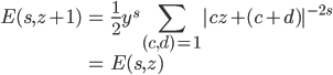 \displaystyle\begin{eqnarray}E(s,z+1)&=&\frac{1}{2}y^s\sum_{(c,d)=1}^{} |cz+(c+d)|^{-2s}\\&=&E(s,z)\end{eqnarray}