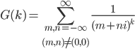 \displaystyle\begin{eqnarray}G(k)=\sum_{m,n=-\infty\atop{(m,n)\neq{(0,0)}}}^{\infty} \frac{1}{(m+ni)^k}\end{eqnarray}