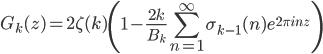\displaystyle\begin{eqnarray}G_k(z)=2\zeta(k)\left(1-\frac{2k}{B_k}\sum_{n=1}^{\infty} \sigma_{k-1}(n)e^{2\pi inz}\right)\end{eqnarray}