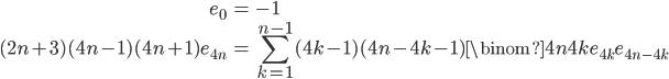 \displaystyle\begin{eqnarray}e_0&=&-1\\(2n+3)(4n-1)(4n+1)e_{4n}&=&\sum_{k=1}^{n-1} (4k-1)(4n-4k-1)\binom{4n}{4k}e_{4k}e_{4n-4k}\end{eqnarray}