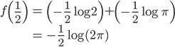 \displaystyle\begin{eqnarray}f\left(\frac{1}{2}\right)&=&\left(-\frac{1}{2}\log 2\right)+\left(-\frac{1}{2}\log\pi\right)\\&=&-\frac{1}{2}\log(2\pi)\end{eqnarray}
