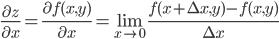 \displaystyle\frac{\partial z}{\partial x}=\frac{\partial f(x,y)}{\partial x}=\lim_{x \to 0}\frac{f(x+\Delta x,y)-f(x,y)}{\Delta x}