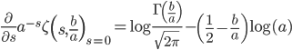 \displaystyle\frac{\partial}{\partial s}a^{-s}\zeta\left(s,\frac{b}{a}\right)_{s=0}=\log\frac{\Gamma\left(\frac{b}{a}\right)}{\sqrt{2\pi}}-\left(\frac{1}{2}-\frac{b}{a}\right)\log(a)