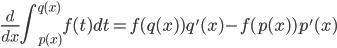 \displaystyle\frac{d}{dx}\int_{p(x)}^{q(x)} f(t)dt = f(q(x))q'(x)-f(p(x))p'(x)