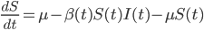 \displaystyle\frac{dS}{dt}=\mu-\beta(t)S(t)I(t)-\mu S(t)