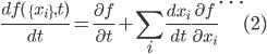 \displaystyle\frac{df(\{x_i\},t)}{dt}=\frac{\partial f}{\partial t}+\sum_i\frac{dx_i}{dt}\frac{\partial f}{\partial x_i}\cdots(2)