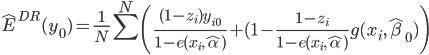 \displaystyle\hat{E}^{DR}(y_0)=\frac{1}{N}\sum^N\left(\frac{(1-z_i)y_{i0}}{1-e(x_i,\hat{\alpha})}+(1-\frac{1-z_i}{1-e(x_i,\hat{\alpha})}g(x_i,\hat{\beta}_0)\right)