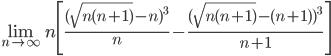 \displaystyle\lim_{n\to\infty}n\Biggl[\frac{(\sqrt{n(n+1)}-n)^3}n-\frac{(\sqrt{n(n+1)}-(n+1))^3}{n+1}\Biggr]