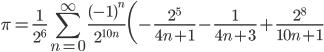 \displaystyle\pi=\frac{1}{2^{6}}\sum_{n=0}^{\infty}\frac{(-1)^{n}}{2^{10n}}\bigg(-\frac{2^{5}}{4n+1}-\frac{1}{4n+3}+\frac{2^{8}}{10n+1}