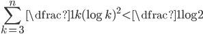 \displaystyle\sum_{k=3}^n\dfrac{1}{k(\log k)^2}\lt \dfrac{1}{\log 2}