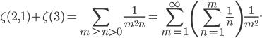 \displaystyle\zeta(2,1)+\zeta(3)=\sum_{m\geq n\gt 0}\frac{1}{m^2n}=\sum_{m=1}^\infty\left(\sum_{n=1}^m\frac{1}{n}\right)\frac{1}{m^2}.