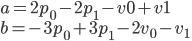 \displaystyle{ a = 2p_0 - 2p_1 - v0 + v1  \\ b = -3p_0 + 3p_1 - 2v_0 - v_1 }