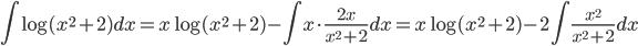 \displaystyle{ \int \log(x^{2}+2)dx = x \log(x^{2}+2) - \int x \cdot \frac{2x}{x^{2}+2} dx=x \log(x^{2}+2) -2 \int \frac{x^{2}}{x^{2}+2}}dx