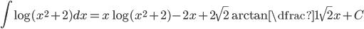 \displaystyle{ \int \log(x^{2}+2)dx = x \log(x^{2}+2) -2x+2\sqrt{2}\arctan \dfrac{1}{\sqrt{2}}x}+C