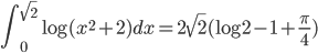 \displaystyle{ \int_{0}^{\sqrt{2}} \log(x^{2}+2)dx= 2\sqrt{2}(\log 2-1+\frac{\pi}{4})}