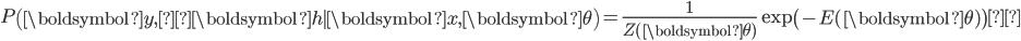 \displaystyle{ P\left( \boldsymbol{y}, \boldsymbol{h} \mid \boldsymbol{x}, \boldsymbol{\theta} \right) = \frac{1} {Z(\boldsymbol{\theta})} \exp\left( -E(\boldsymbol{\theta}) \right) }