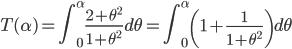 \displaystyle{ T(\alpha) = \int_0^{\alpha} \frac{2+\theta^2}{1+\theta^2} d\theta = \int_0^{\alpha} \left( 1 + \frac{1}{1+\theta^2} \right) d\theta }