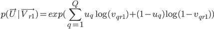 \displaystyle{ p(\vec{U} | \vec{V_{r1}}) = exp(\sum_{q=1}^{Q} u_q\log (v_{qr1}) + (1 - u_q)\log (1 - v_{qr1}))}