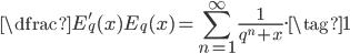 \displaystyle{\dfrac{E'_q(x)}{E_q(x)}=\sum_{n=1}^\infty \frac{1}{q^n+x}.}\tag{1}
