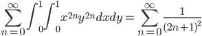 \displaystyle{\sum_{n=0}^{\infty}\int_0^1\int_0^1 x^{2n}y^{2n}dxdy=\sum_{n=0}^{\infty}\frac{1}{(2n+1)^2}}