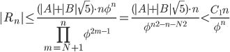 \displaystyle{|R_n|\leq\frac{(|A|+|B|\sqrt5)\cdot n\phi^n}{\prod_{m=N+1}^n\phi^{2m-1}}=\frac{(|A|+|B|\sqrt5)\cdot n}{\phi^{n^2-n-N^2}}\lt \frac{C_1n}{\phi^n}}