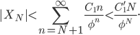 \displaystyle{|X_N|\lt\sum_{n=N+1}^\infty\frac{C_1n}{\phi^n}\lt \frac{C'_1N}{\phi^N}.}