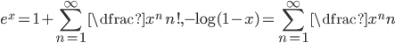 \displaystyle{e^x=1+\sum_{n=1}^\infty \dfrac{x^n}{n!},~~-\log(1-x)=\sum_{n=1}^\infty \dfrac{x^n}{n}}