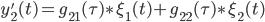 \displaystyle{y'_2(t) = g_{21}(\tau) \ast \xi_1(t) + g_{22}(\tau) \ast \xi_2(t) }