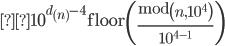 \displaystyle10^{d\left(n\right)-4}\operatorname{floor}\left(\frac{\operatorname{mod}\left(n,10^4\right)}{10^{4-1}}\right)