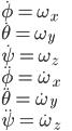 \dot \phi = \omega_x \\ \dot \theta = \omega_y \\ \dot \psi = \omega_z \\ \ddot \phi = \dot \omega_x \\ \ddot \theta = \dot \omega_y \\ \ddot \psi = \dot \omega_z \\