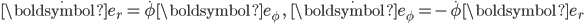 \dot{\boldsymbol{e}_r} = \dot{\phi}\boldsymbol{e}_\phi \quad, \qquad \dot{\boldsymbol{e}_\phi} = -\dot{\phi}\boldsymbol{e}_r