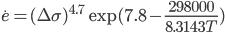 \dot{e} = (\Delta \sigma)^{4.7} \exp(7.8 -\frac{298000}{8.3143T})