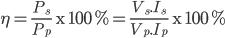 \eta =\frac{P_{s}}{P_{p}}\text{ x }100\%=\frac{V_{s}.I_{s}}{V_{p}.I_{p}}\text{ x }100\%