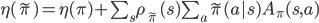 \eta(\tilde{\pi}) = \eta(\pi) + \sum_s \rho_{\tilde{\pi}}(s) \sum_a \tilde{\pi}(a s) A_\pi(s,a)