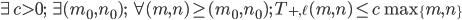 \exists c > 0;\;\exists (m_0,n_0);\;\forall (m,n) \geq (m_0,n_0);\; T_{+,\ell}(m,n) \leq c \max\{m,n\}