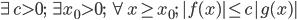 \exists c > 0;\;\exists x_0 > 0;\;\forall x \geq x_0;\; |f(x)| \leq c |g(x)|