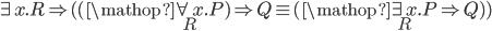 \exists x.R \Rightarrow ( (\mathop {\forall x}\limits_R .P) \Rightarrow Q \equiv (\mathop {\exists x}\limits_R .P \Rightarrow Q))